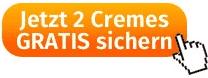 Jetzt 2 Cremes GRATIS sichern Button