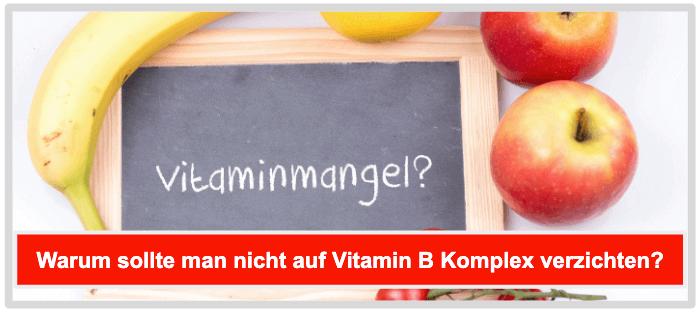 Warum sollte man nicht auf Vitamin B Komplex verzichten
