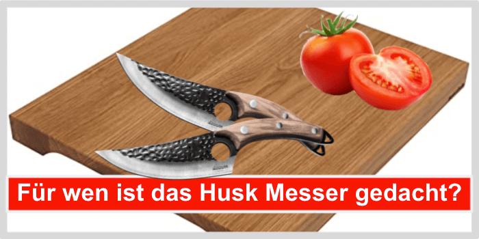Für wen ist das Huusk Messer gedacht